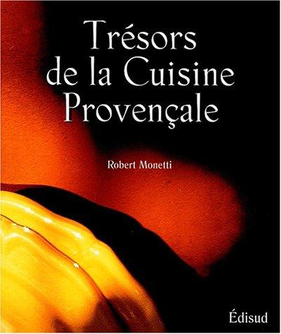 Trésors de la cuisine provençale par Robert Monetti