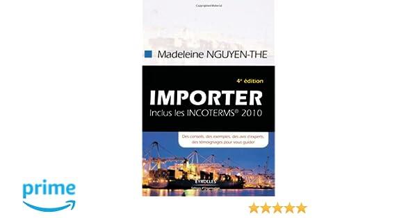 e9ae3127795f80 Amazon.fr - Importer  Des conseils, des exemples, des avis d experts, des  témoignages pour vous guider - Madeleine Nguyen-The - Livres