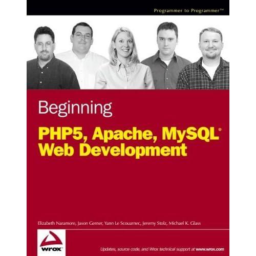 Beginning PHP5, Apache, and MySQL Web Development by Elizabeth Naramore Jason Gerner Yann Le Scouarnec Jeremy Stolz Michael K. Glass(2005-02-04)