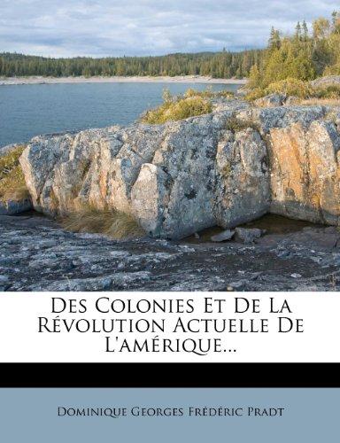 Des Colonies Et De La Révolution Actuelle De L'amérique...