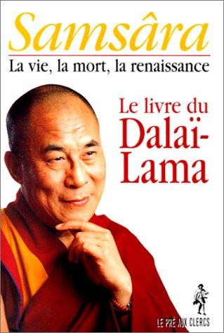Samsâra : La vie, la mort, la renaissance, le livre du dalaï-lama