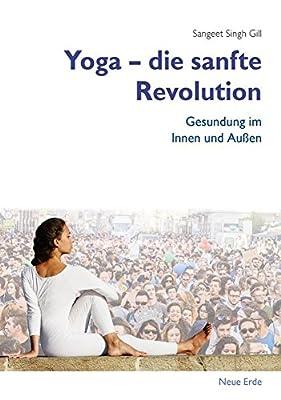 Yoga - Die sanfte Revolution: Gesundung im Innen und Außen