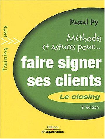 Faire signer ses clients : Le Closing par Pascal Py
