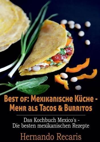 Best of: Mexikanische Küche - Mehr als Tacos & Burritos: Das Kochbuch Mexico's - Die besten mexikanischen Rezepte
