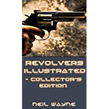 Revolvers Illustrated - Collector's Guide (English Edition)