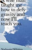 A Wise Man Taught Me How to Defy Gravity and Now I'll Teach You