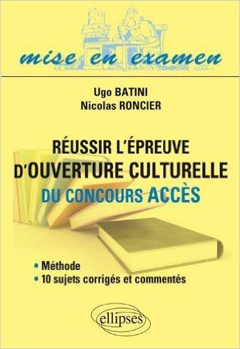Russir l'Epreuve d'Ouverture Culturelle du Concours ACCES Mthode, 10 Sujets Corrigs et Comments de Nicolas Roncier,Ugo Batini ( 1 janvier 2013 )