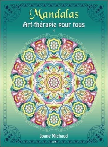 Mandalas, art-thérapie pour tous : Tome 1 par Joane Michaud