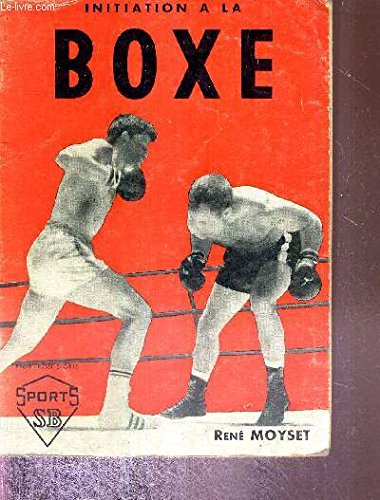 INITIATION A LA BOXE - avec une leçon de boxe par José Jover par MOYSET RENE