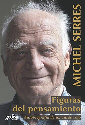 Figuras del pensamiento: Autobiografía de un zurdo cojo por Michel Serres