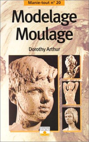 Modelage, moulage par Dorothy Arthur