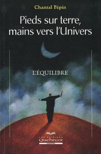 Pieds sur terre, mains vers l'univers : L'équilibre par Chantal Pépin