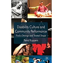 Disability Culture and Community Performance: Find a Strange and Twisted Shape