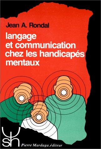 Langage et communication chez les handicaps mentaux. Thorie, valuation et intervention