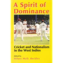 """A Spirit of Dominance: Cricket and Nationalism in the West Indies: Essays in Honour of """"""""Viv"""""""" Richards on the 21st Anniversary of His First Debut"""