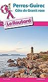 Guide du Routard Perros-Guirec et la côte de Granit rose 2016/2017