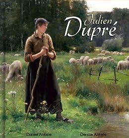 Julien Dupré: 45+ Realist Paintings - Realism (English Edition) par [Ankele, Denise, Ankele, Daniel]