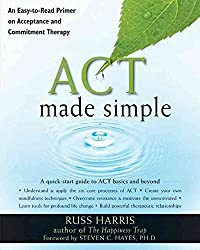[(Act Made Simple : An Easy-to-Read Primer on Acceptance and Commitment Therapy)] [Author: Dr. Russ Harris] published on (November, 2009)