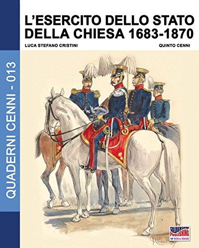 L'esercito dello Stato della Chiesa 1683-1870: Volume 13