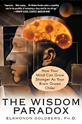 The Wisdom Paradox: How Your Mind Can Grow Stronger As Your Brain Grows Older by Elkhonon Goldberg (2006-02-16)