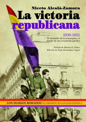 La victoria republicana (Historia Del Siglo Xx) por Niceto Alcalá Zamora