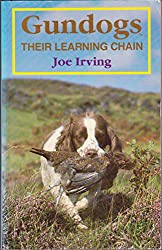 Gun Dogs: Their Learning Chain (Shooting): Written by Joe Irving, 1989 Edition, (New edition) Publisher: A & C Black Publishers Ltd [Paperback]