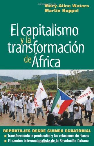 El capitalismo y la transformacion de Africa: Reportajes desde guinea ecuatorial