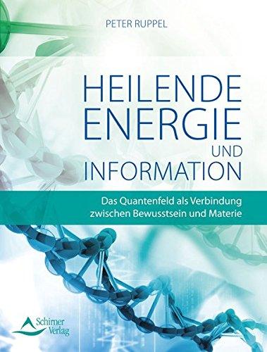 Informationen: Das Quantenfeld als Verbindung zwischen Bewusstsein und Materie ()