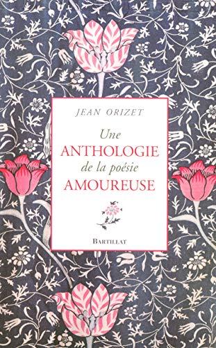 Une anthologie de la poésie amoureuse par Jean Orizet