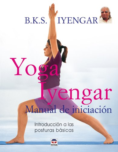 Yoga Iyengar. Manual de Iniciación por B.K.S. Iyengar