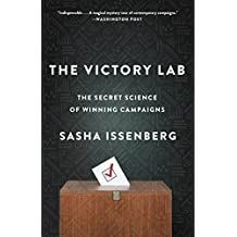 The Victory Lab: The Secret Science of Winning Campaigns by Sasha Issenberg (2013-09-17)