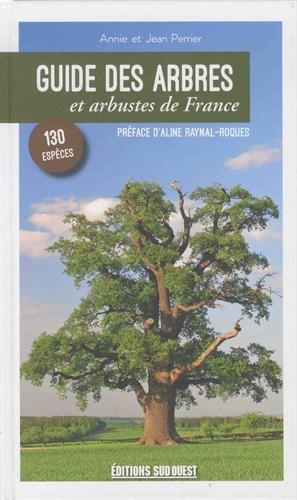 Guide des arbres et arbustes de France : 130 espèces à découvrir par