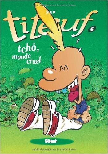 Titeuf, tome 6 : Tchô, monde cruel de Zep ( 27 août 1997 )