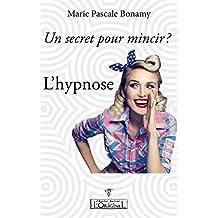 Un secret pour mincir ? L'hypnose: Allégez vos pensées, Oubliez les régimes, Mangez et mincissez (French Edition)
