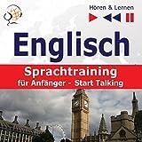Englisch - Sprachtraining für Anfänger - Start Talking: 30 Alltagsthemen auf Niveau A1-A2 (Hören & Lernen)