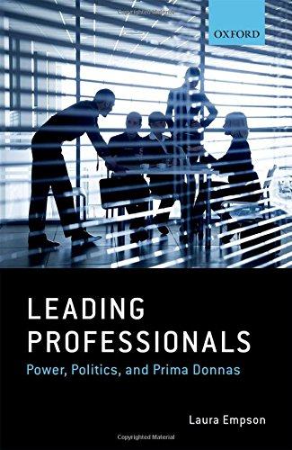 Leading Professionals: Power, Politics, and Prima Donnas