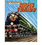 [( Paul Atterburys Wonder Book of Trains: A Boys Own World of Railway Nostalgia )] [by: Paul Atterbury] [Oct-2012]