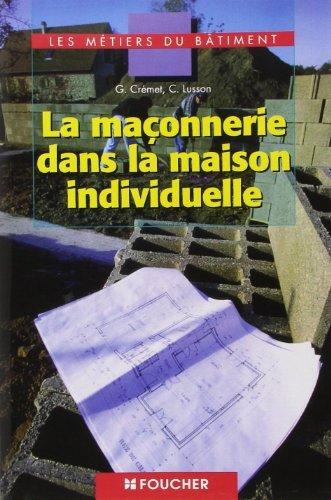Les métiers du bâtiment : La maçonnerie dans la maison individuelle, BEP - CAP - BAC PRO de Crémet (4 février 2004) Broché
