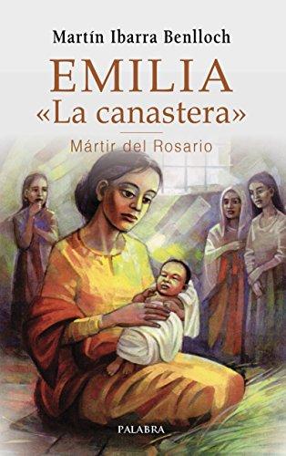 Emilia «La canastera», mártir del Rosario (Testimonios) por Martín Ibarra Benlloch