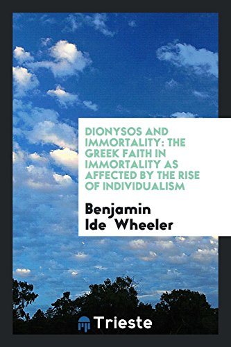 Dionysos and Immortality: The Greek Faith in Immortality as Affected by the Rise of Individualism
