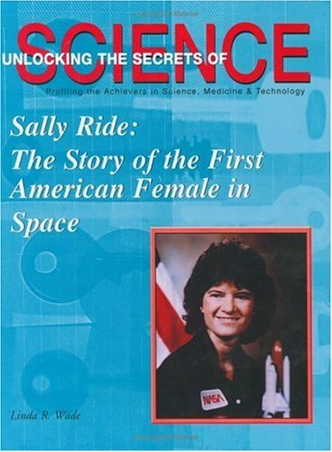 Sally Ride: The Story of the First American Female in Space (Unlocking the Secrets of Science) by Linda R. Wade (2002-10-02)