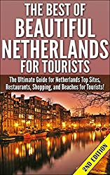 The Best Of Beautiful Netherlands for Tourists 2nd Edition: The Ultimate Guide for Netherlands Top Sites, Restaurants, Shopping, and Beaches for Tourists!ALL ABOUT NETHERLANDS! RESTAURANTS, DINING, SHOPPING & BEACHES!The Netherlands has always be...
