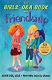 The Girls' Q&A Book on Friendship: 50 Ways to Fix a Friendship Without the DRAMA: Volume 1 (The Girls' Q&A Books)