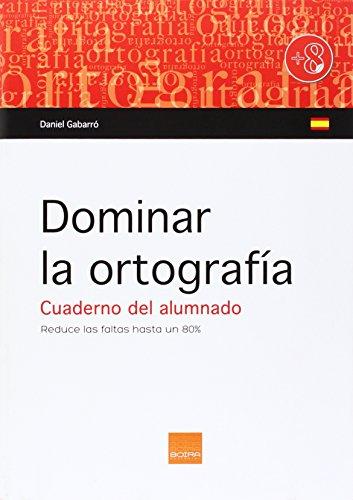 Dominar la ortografia. Cuaderno alumno ( a partir 8 años) por Daniel Gabarro