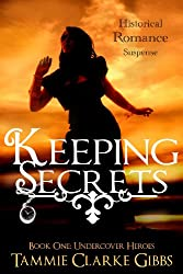 Keeping Secrets - Historical Romantic Suspense (Undercover Heroes - Book One 1)