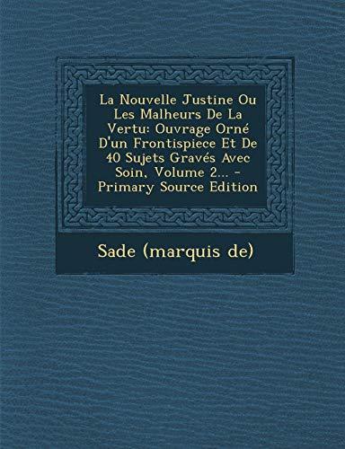 La Nouvelle Justine Ou Les Malheurs de La Vertu: Ouvrage Orne D'Un Frontispiece Et de 40 Sujets Graves Avec Soin, Volume 2...