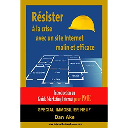 Comment resister a la crise grace a un site internet  malin et efficace: SPECIAL IMMOBILIER NEUF - Introduction au Guide Business Marketing Pratique pour PME