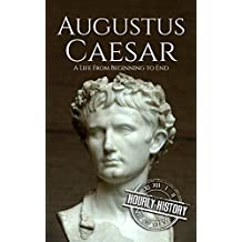 Augustus Caesar: A Life From Beginning to End (English Edition)