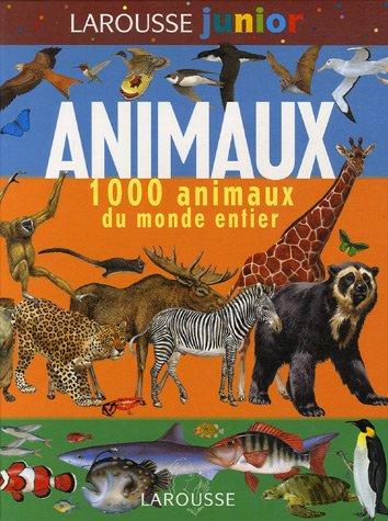 Larousse junior des Animaux : 1 000 anim...