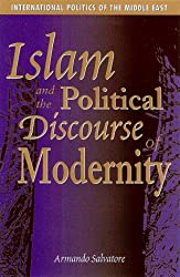 Islam and the Political Discourse of Modernity (International Politics of the Middle East)